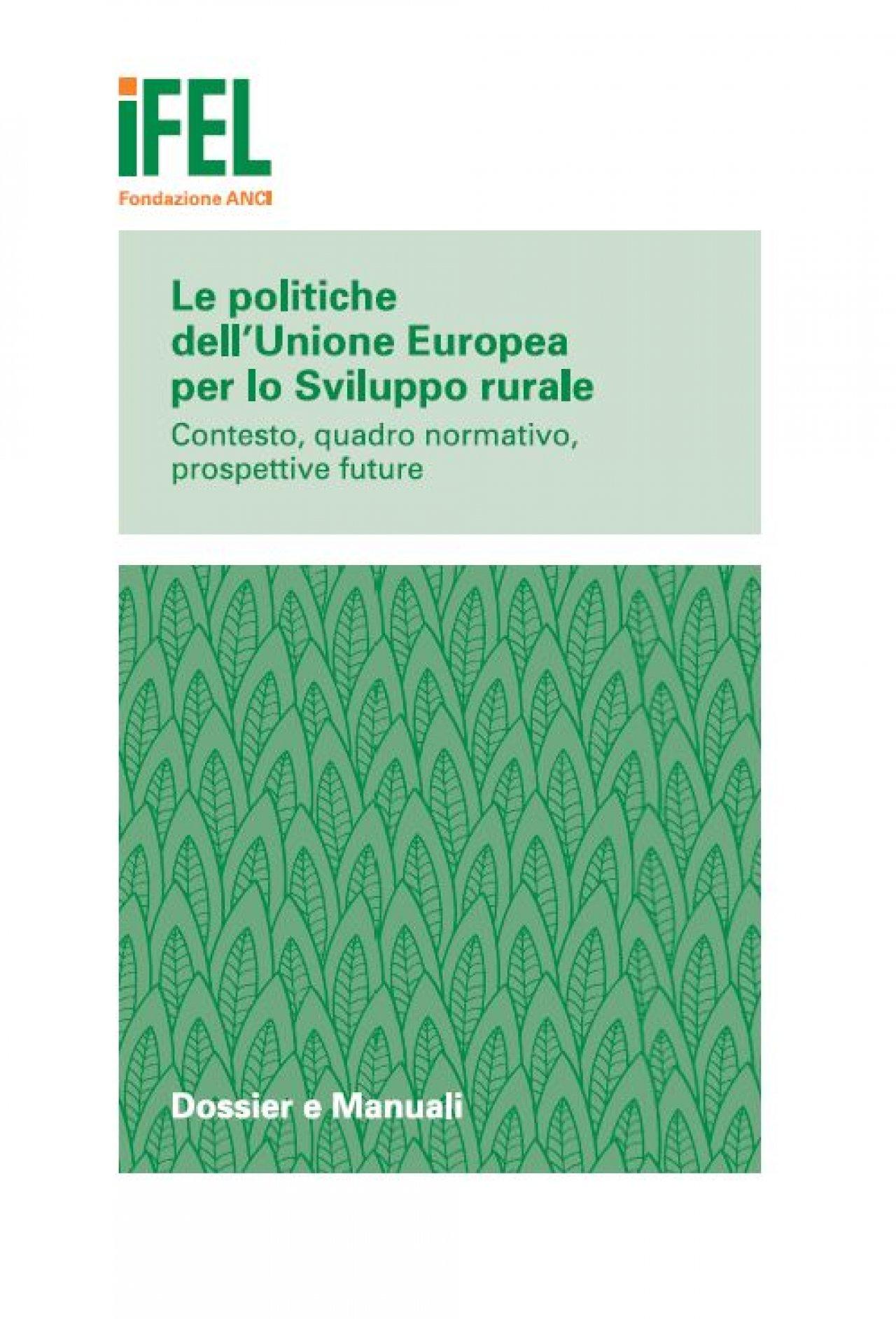 Le politiche dell'Unione Europea per lo Sviluppo rurale. Contesto, quadro normativo, prospettive future