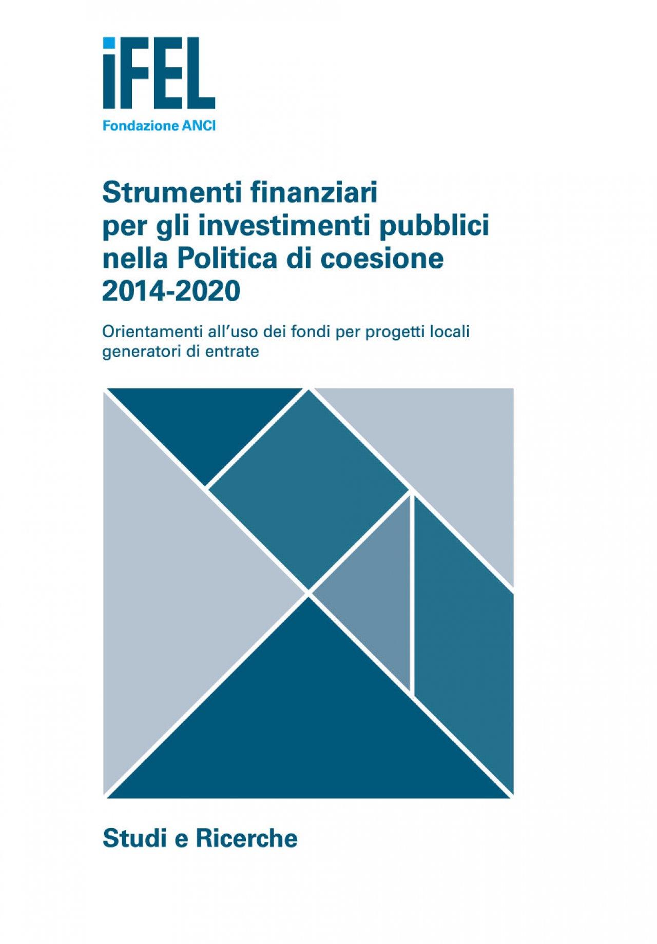 Strumenti finanziari per gli investimenti pubblici nella Politica di coesione 2014-2020 - Orientamenti all'uso dei fondi per progetti locali generatori di entrate