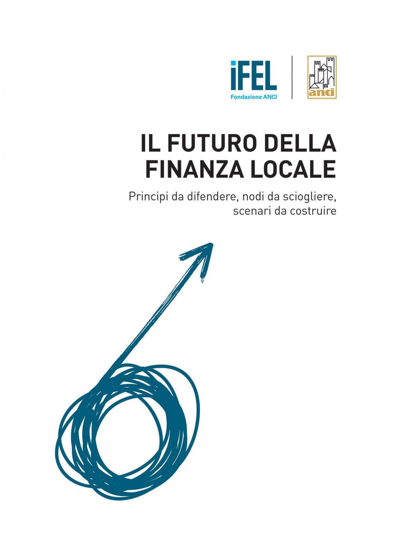 Il futuro della finanza locale. Principi da difendere, nodi da sciogliere, scenari da costruire